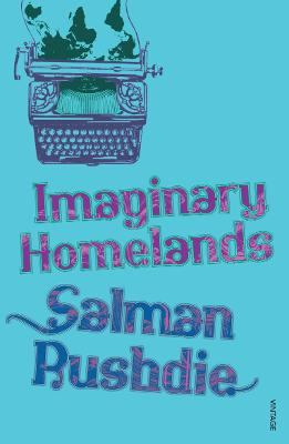 Imaginary Homelands: Essays and Criticism 1981-1991 - Rushdie, Salman