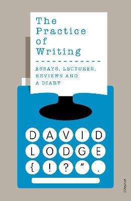 The Practice of Writing - Lodge, David
