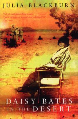Daisy Bates in the Desert - Blackburn, Julia