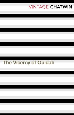 The Viceroy of Ouidah - Chatwin, Bruce