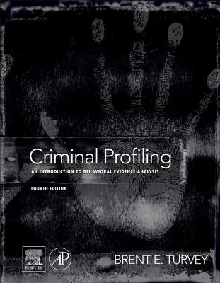 Criminal Profiling: An Introduction to Behavioral Evidence Analysis - Turvey, Brent E.