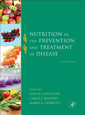 Nutrition in the Prevention and Treatment of Disease - Coulston, Ann M, M.S., R.D. (Editor), and Boushey, Carol J (Editor), and Ferruzzi, Mario (Editor)