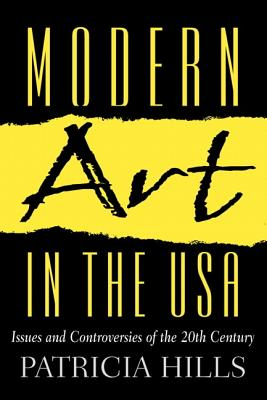 Modern Art in the U.S.A.: Issues and Controversies of the 20th Century - Hills, Patricia