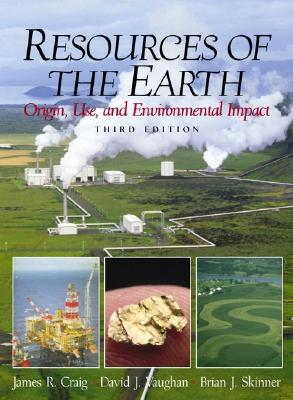Resources of the Earth: Origin, Use, and Environmental Impact - Craig, James R, and Vaughan, David, and Skinner, Brian