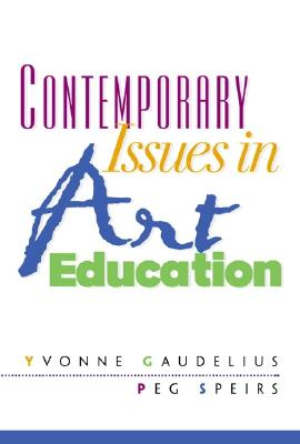 Contemporary Issues in Art Education - Speirs, Peg, and Gaudelius, Yvonne, and Gandelius, Yvonne
