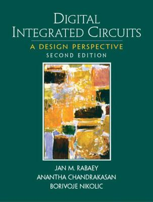 Digital Integrated Circuits - Rabaey, Jan M, and Chandrakasan, Anantha P, and Nikolic, Borivoje