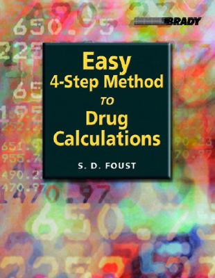 Easy 4-Step Method to Drug Calculations - Foust, S D