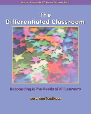 The Differentiated Classroom: Responding to the Needs of All Learners - Tomlinson, Carol Ann, Dr.