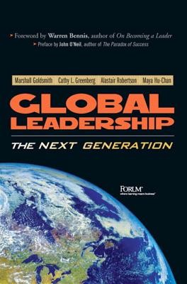 Global Leadership: The Next Generation - Goldsmith, Marshall, Dr., and Greenberg, Cathy L, and Hu-Chan, Maya