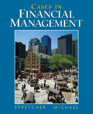 Cases in Financial Management - Stretcher, Robert, and Michael, Timothy B