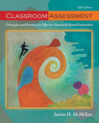Classroom Assessment: Principles and Practice for Effective Standards-Based Instruction - McMillan, James H