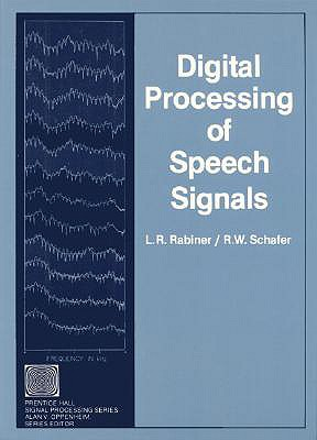 Digital Processing of Speech Signals - Rabiner, Lawrence R, and Schafer, Ronald W