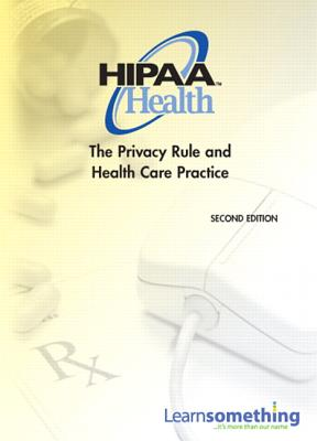 HIPAA Health: The Privacy Rule and Health Care Practice - LearnSomething Learn Something, Inc.