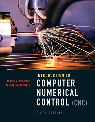 Introduction to Computer Numerical Control - Valentino, James V., and Goldenberg, Joseph, and AAA Predator, Inc.