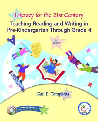 Literacy for the 21st Century: Teaching Reading and Writing in Prekindergarten Through Grade 4 - Tompkins, Gail E
