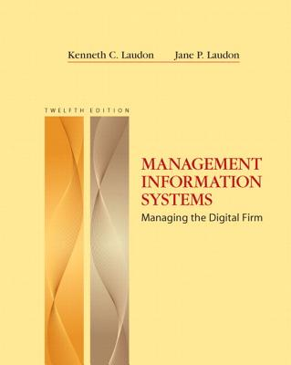 Management Information Systems: Managing the Digital Firm - Laudon, Kenneth C, and Laudon, Jane P