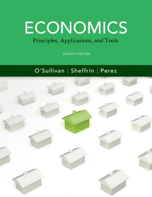 Economics: Principles, Applications and Tools Plus New Myeconlab with Pearson Etext (2-Semester Access) -- Access Card Package - O'Sullivan, Arthur, and Sheffrin, Steven, and Perez, Stephen