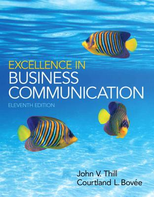 Excellence in Business Communication - Thill, John V., and Bovee, Courtland L.