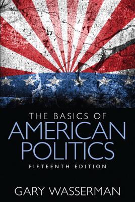 The Basics of American Politics - Wasserman, Gary