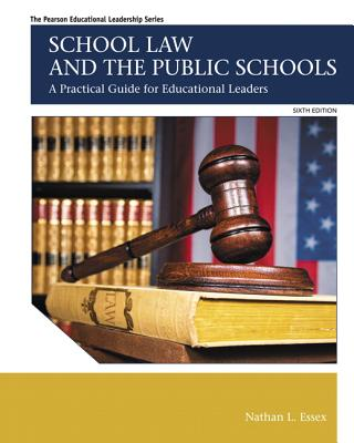 School Law and the Public Schools: A Practical Guide for Educational Leaders - Essex, Nathan L.
