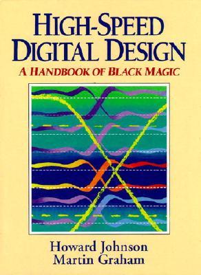 High Speed Digital Design: A Handbook of Black Magic - Johnson, Howard Wesley, and Graham, Martin