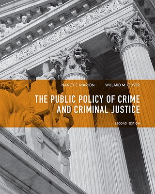 Public Policy of Crime and Criminal Justice - Oliver, Willard M., and Marion, Nancy E.