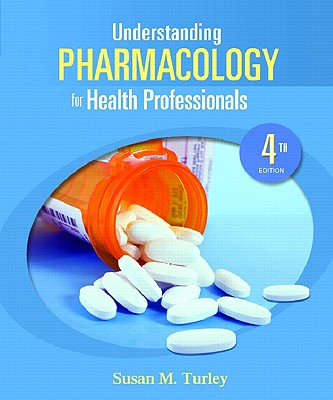 Understanding Pharmacology for Health Professionals - Turley, Susan M