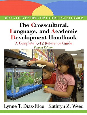 The Crosscultural, Language, and Academic Development Handbook: A Complete K-12 Reference Guide - Diaz-Rico, Lynne T, and Weed, Kathryn Z