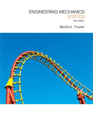 Engineering Mechanics: Statics - Bedford, Anthony, and Fowler, Wallace
