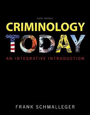 Criminology Today: An Integrative Introduction - Schmalleger, Frank J.