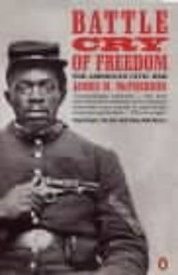 Battle Cry of Freedom: The Civil War Era - McPherson, James M.