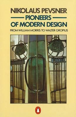 Pioneers of Modern Design: From William Morris to Walter Gropius - Pevsner, Nikolaus, Sir