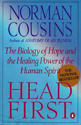 Head First: The Biology of Hope and the Healing Power of the Human Spirit - Cousins, Norman