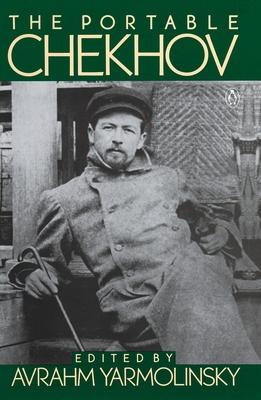 The Portable Chekhov - Chekhov, Anton Pavlovich, and Yarmolinsky, Avrahm (Editor)