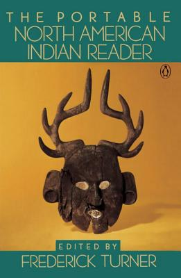 The Portable North American Indian Reader - Various, and Turner, Frederick W (Editor)