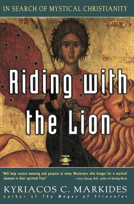 Riding with the Lion: In Search of Mystical Christianity - Markides, Kyriacos C