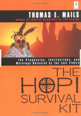 The Hopi Survival Kit: The Prophecies, Instructions and Warnings Revealed by the Last Elders - Mails, Thomas E
