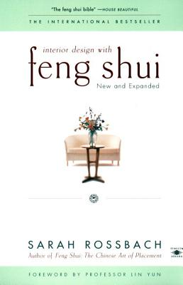 Interior Design with Feng Shui: New and Expanded - Rossbach, Sarah, and Yun, Lin, Grandmaster (Foreword by)