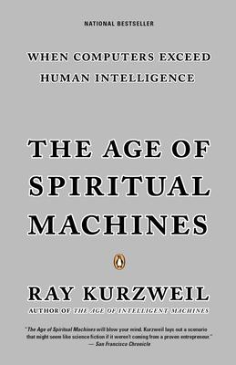 The Age of Spiritual Machines - Kurzweil, Ray, PhD