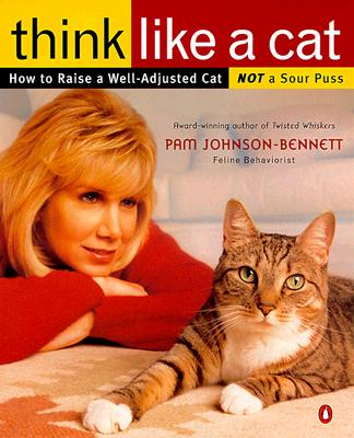 Think Like a Cat: How to Raise a Well-Adjusted Cat--Not a Sour Puss - Johnson-Bennett, Pam