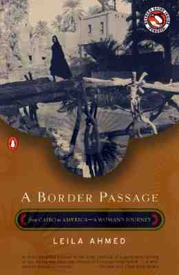 A Border Passage: From Cairo to America--A Woman's Journey - Ahmed, Leila, Professor, PhD