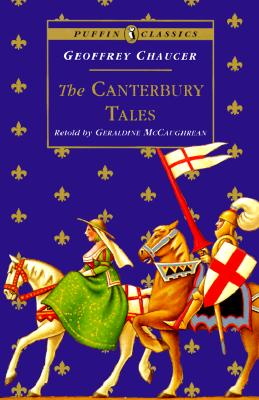 The Canterbury Tales - Chaucer, Geoffrey, and McCaughrean, Geraldine (Retold by)