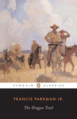 The Oregon Trail - Parkman, Francis, Jr., and Levin, David (Editor)