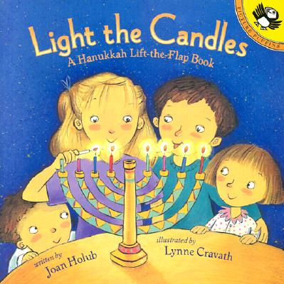 Light the Candles: A Hanukkah Lift-The-Flap Book - Holub, Joan, and Peskin, Joy (Editor)