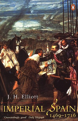 Imperial Spain 1469-1716 - Elliott, John Huxtable