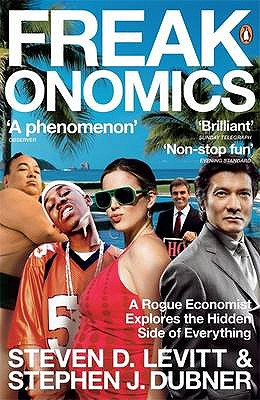 Freakonomics: A Rogue Economist Explores the Hidden Side of Everything - Dubner, Stephen J., and Levitt, Steven D.