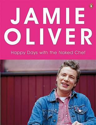 Happy Days with the Naked Chef - Oliver, Jamie