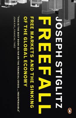 Freefall: Free Markets and the Sinking of the Global Economy - Stiglitz, Joseph