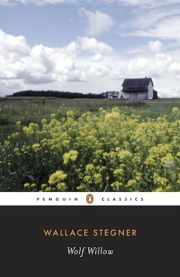 Wolf Willow: A History, a Story, and a Memory of the Last Plains Frontier - Stegner, Wallace Earle, and Stegner, Page (Introduction by)