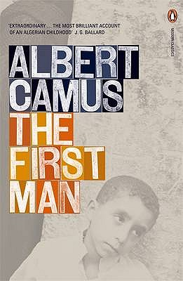 The First Man - Camus, Albert, and Hapgood, David (Translated by), and Camus, Catherine (Volume editor)